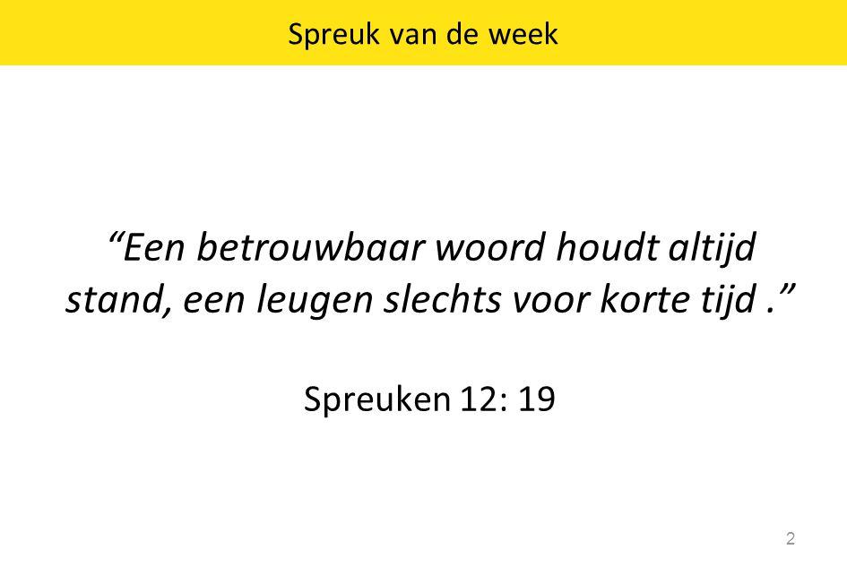 """""""Een betrouwbaar woord houdt altijd stand, een leugen slechts voor korte tijd."""" Spreuken 12: 19 2 Spreuk van de week"""