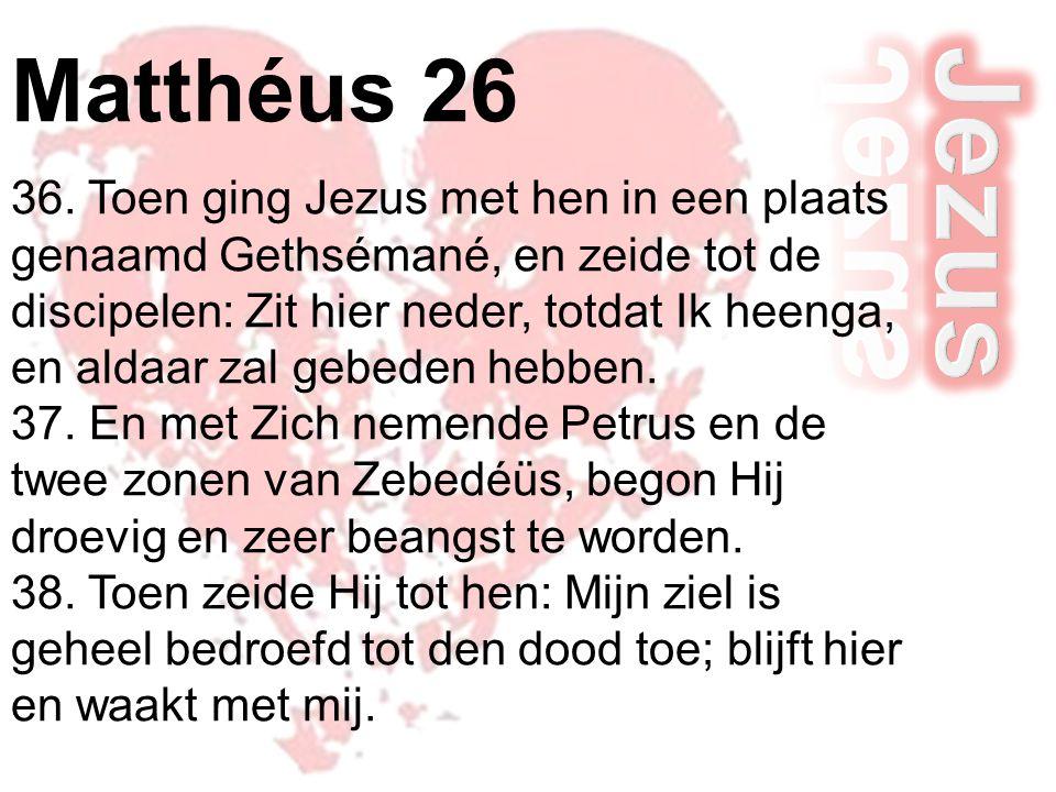Matthéus 26 36. Toen ging Jezus met hen in een plaats genaamd Gethsémané, en zeide tot de discipelen: Zit hier neder, totdat Ik heenga, en aldaar zal
