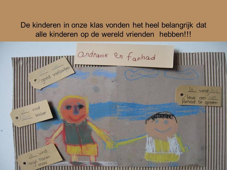 De kinderen in onze klas vonden het heel belangrijk dat alle kinderen op de wereld vrienden hebben!!!
