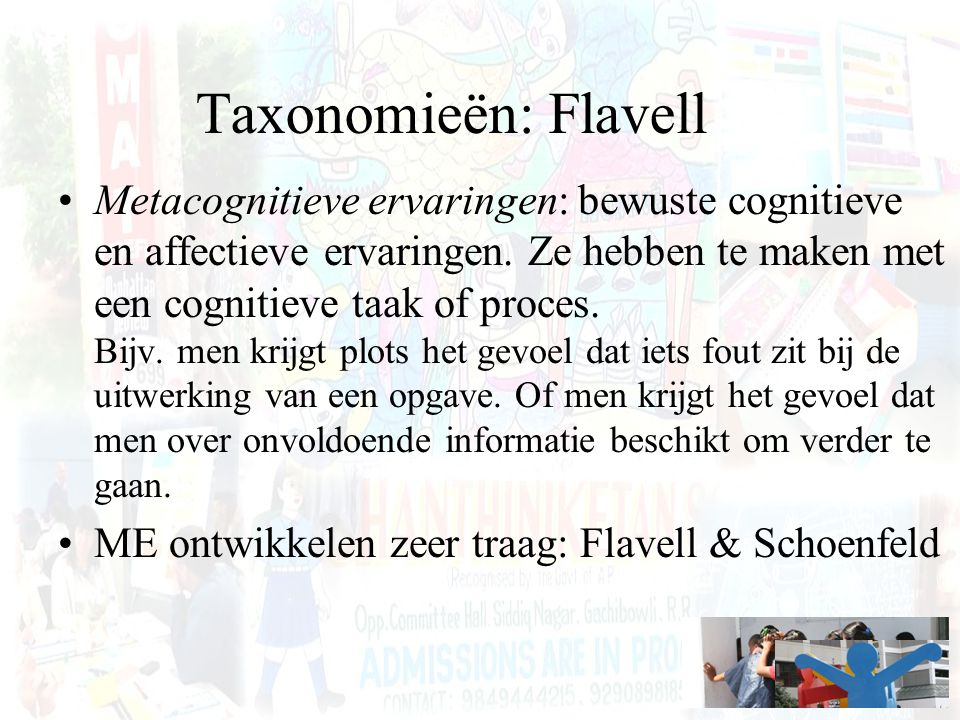 Taxonomieën: Flavell Metacognitieve ervaringen: bewuste cognitieve en affectieve ervaringen. Ze hebben te maken met een cognitieve taak of proces. Bij