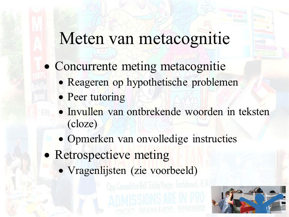Meten van metacognitie  Concurrente meting metacognitie  Reageren op hypothetische problemen  Peer tutoring  Invullen van ontbrekende woorden in t