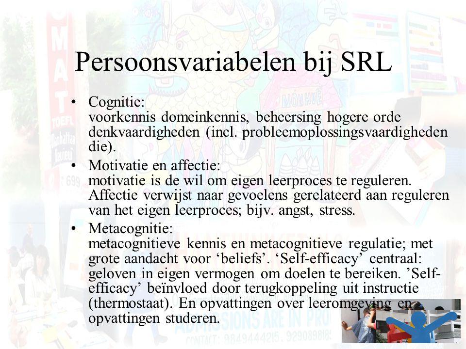 Persoonsvariabelen bij SRL Cognitie: voorkennis domeinkennis, beheersing hogere orde denkvaardigheden (incl. probleemoplossingsvaardigheden die). Moti