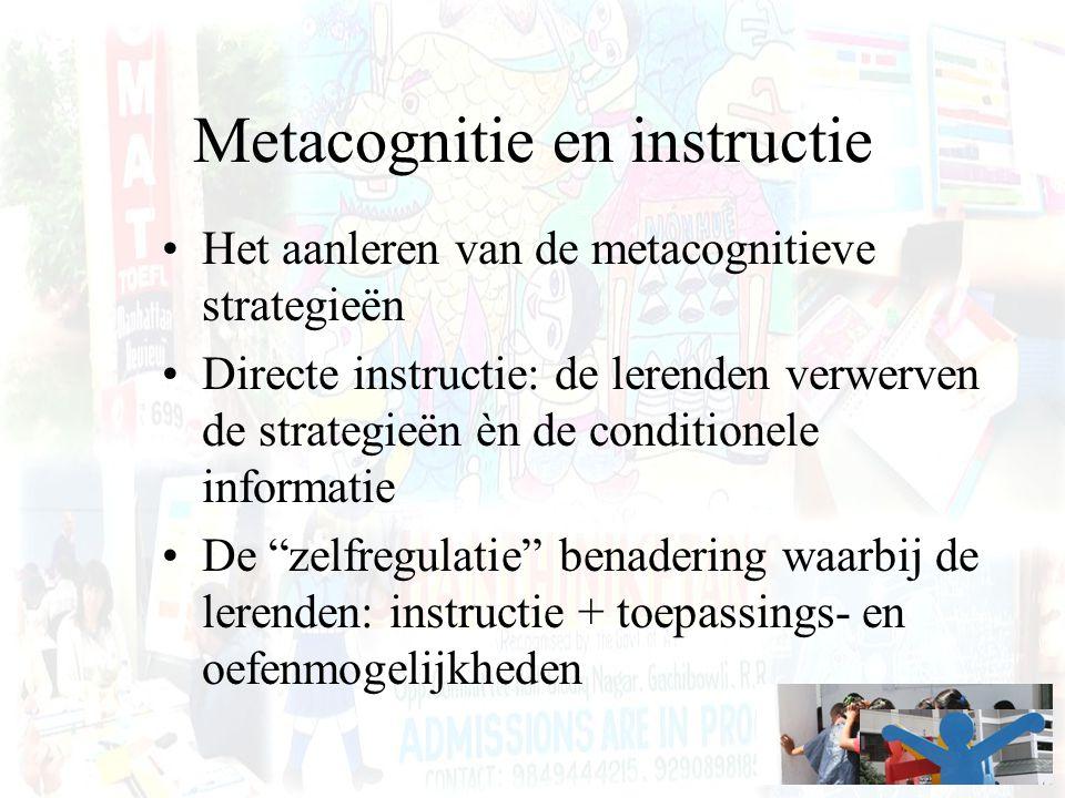 Metacognitie en instructie Het aanleren van de metacognitieve strategieën Directe instructie: de lerenden verwerven de strategieën èn de conditionele