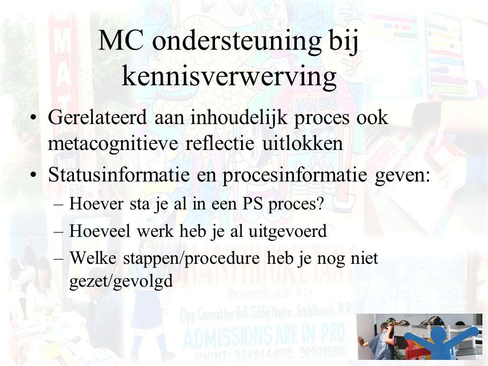 MC ondersteuning bij kennisverwerving Gerelateerd aan inhoudelijk proces ook metacognitieve reflectie uitlokken Statusinformatie en procesinformatie g