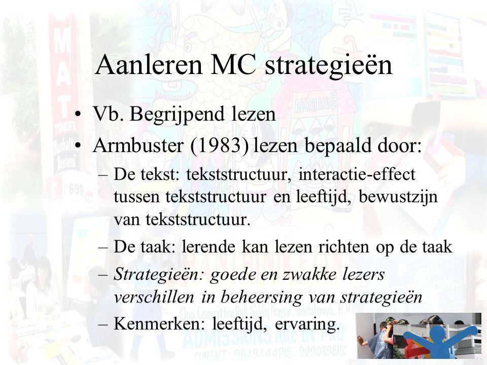 Aanleren MC strategieën Vb. Begrijpend lezen Armbuster (1983) lezen bepaald door: –De tekst: tekststructuur, interactie-effect tussen tekststructuur e