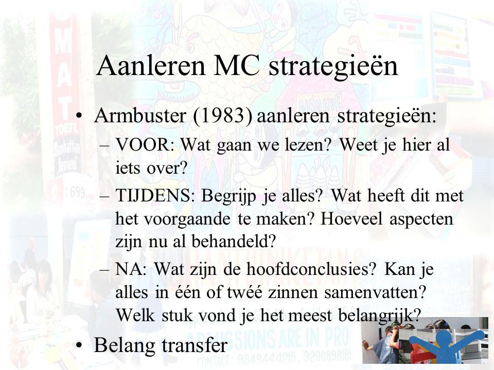 Aanleren MC strategieën Armbuster (1983) aanleren strategieën: –VOOR: Wat gaan we lezen? Weet je hier al iets over? –TIJDENS: Begrijp je alles? Wat he