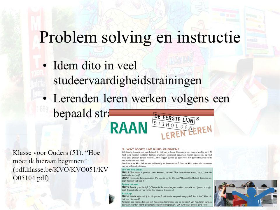 Problem solving en instructie Idem dito in veel studeervaardigheidstrainingen Lerenden leren werken volgens een bepaald stramien. Klasse voor Ouders (