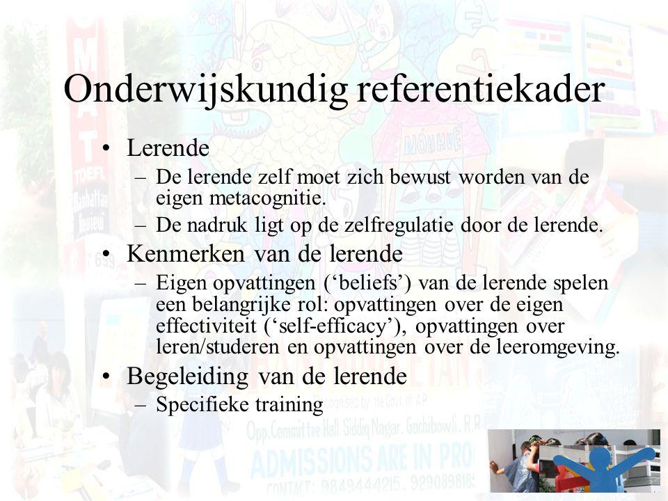 Onderwijskundig referentiekader Lerende –De lerende zelf moet zich bewust worden van de eigen metacognitie. –De nadruk ligt op de zelfregulatie door d