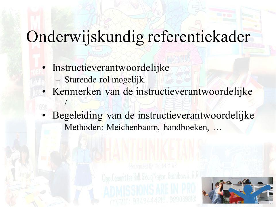 Onderwijskundig referentiekader Instructieverantwoordelijke –Sturende rol mogelijk. Kenmerken van de instructieverantwoordelijke –/ Begeleiding van de
