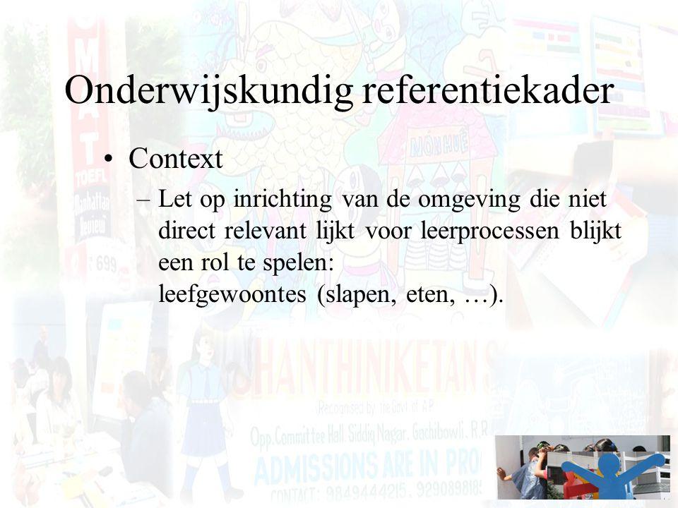 Onderwijskundig referentiekader Context –Let op inrichting van de omgeving die niet direct relevant lijkt voor leerprocessen blijkt een rol te spelen: