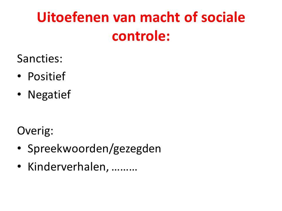 Uitoefenen van macht of sociale controle: Sancties: Positief Negatief Overig: Spreekwoorden/gezegden Kinderverhalen, ………