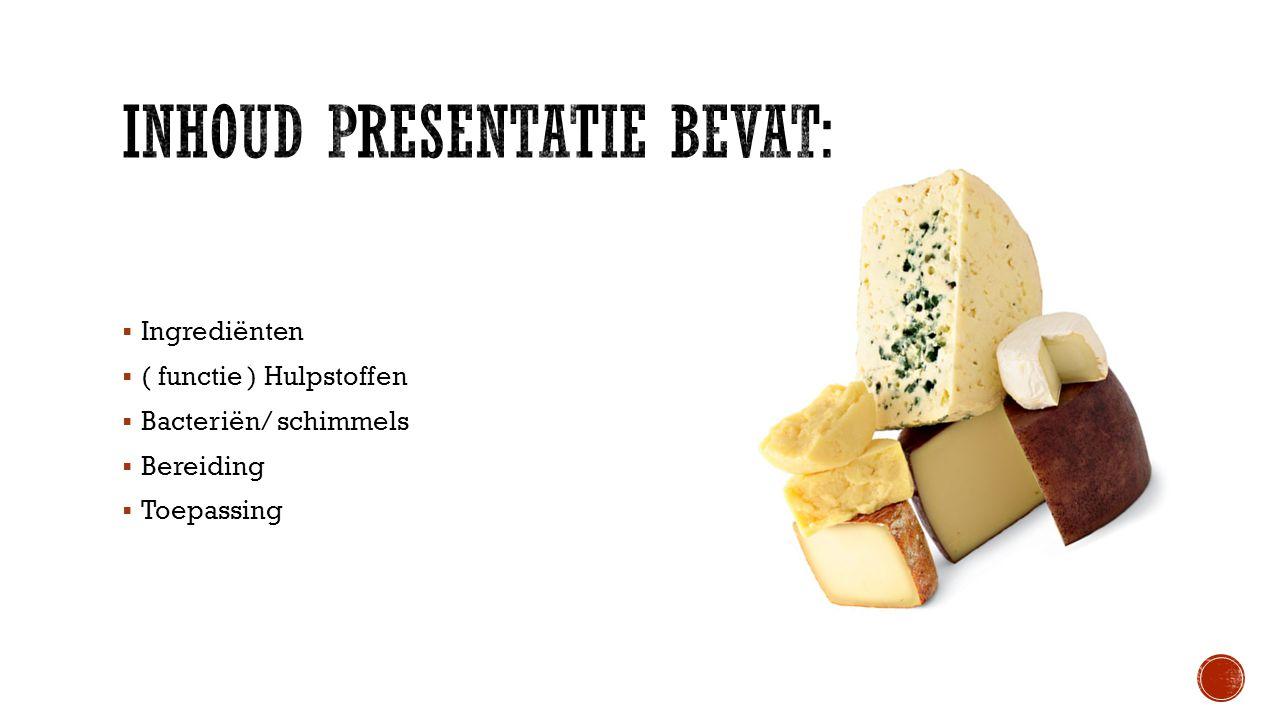  Ingrediënten  ( functie ) Hulpstoffen  Bacteriën/ schimmels  Bereiding  Toepassing