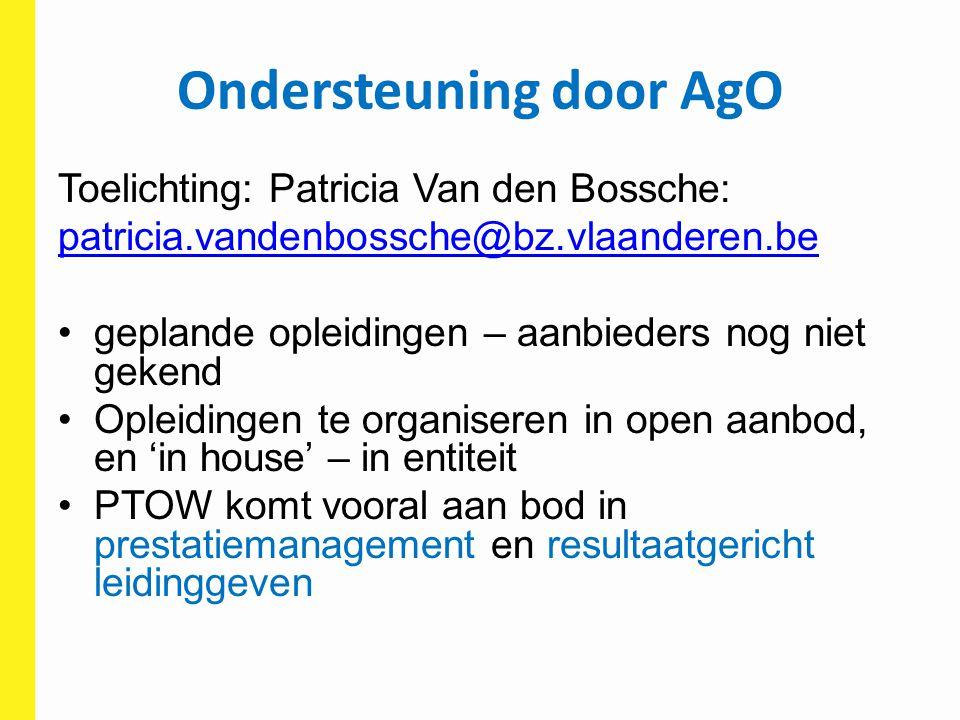 Ondersteuning door AgO Toelichting: Patricia Van den Bossche: patricia.vandenbossche@bz.vlaanderen.be geplande opleidingen – aanbieders nog niet geken