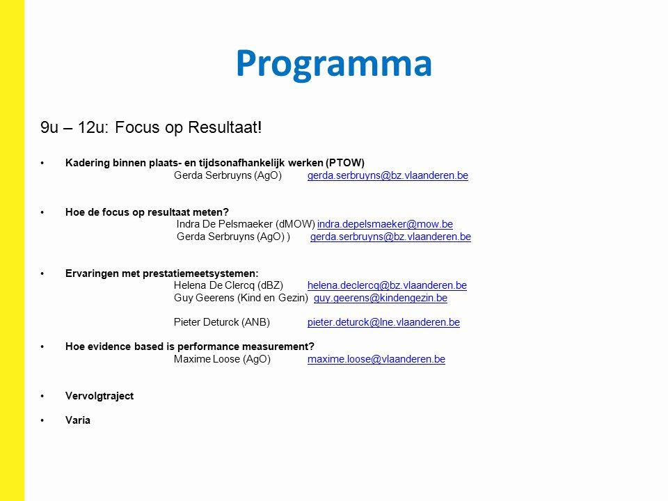 Programma 9u – 12u: Focus op Resultaat! Kadering binnen plaats- en tijdsonafhankelijk werken (PTOW) Gerda Serbruyns (AgO) gerda.serbruyns@bz.vlaandere