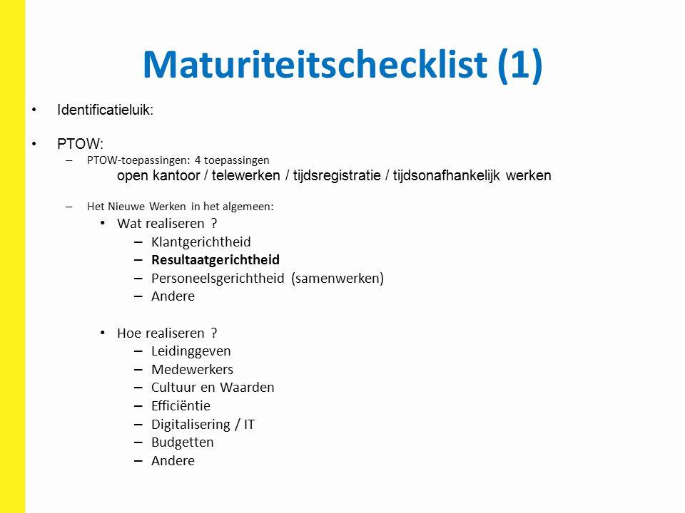 Maturiteitschecklist (1) Identificatieluik: PTOW: – PTOW-toepassingen: 4 toepassingen open kantoor / telewerken / tijdsregistratie / tijdsonafhankelij