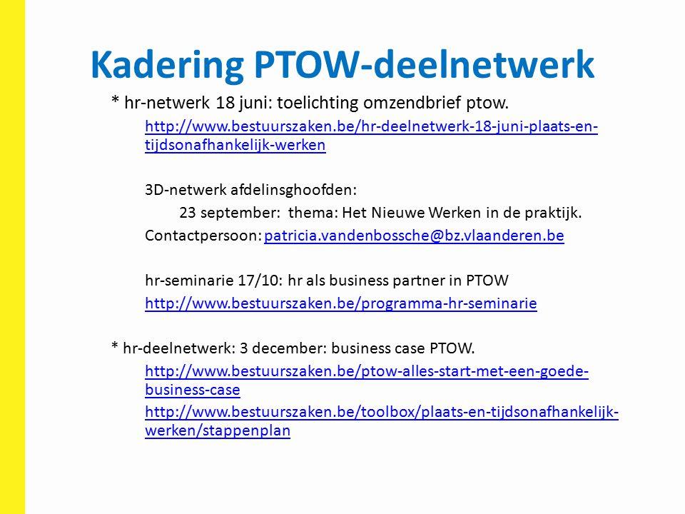 Kadering PTOW-deelnetwerk * hr-netwerk 18 juni: toelichting omzendbrief ptow. http://www.bestuurszaken.be/hr-deelnetwerk-18-juni-plaats-en- tijdsonafh