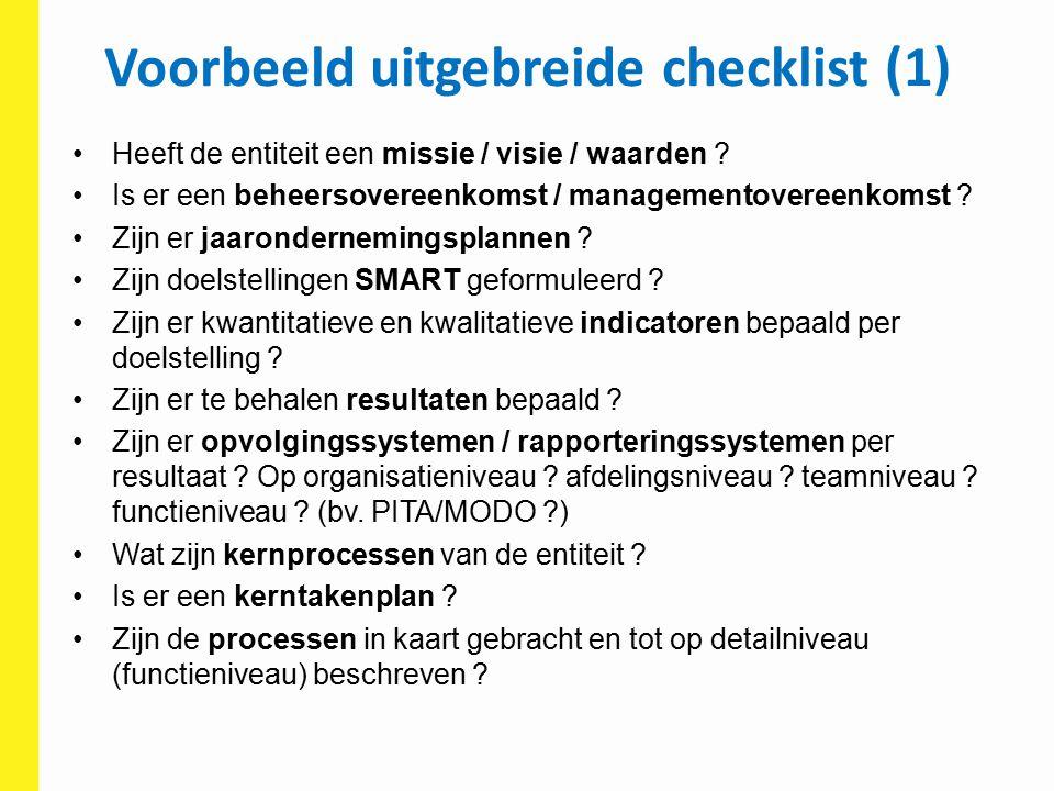Voorbeeld uitgebreide checklist (1) Heeft de entiteit een missie / visie / waarden ? Is er een beheersovereenkomst / managementovereenkomst ? Zijn er