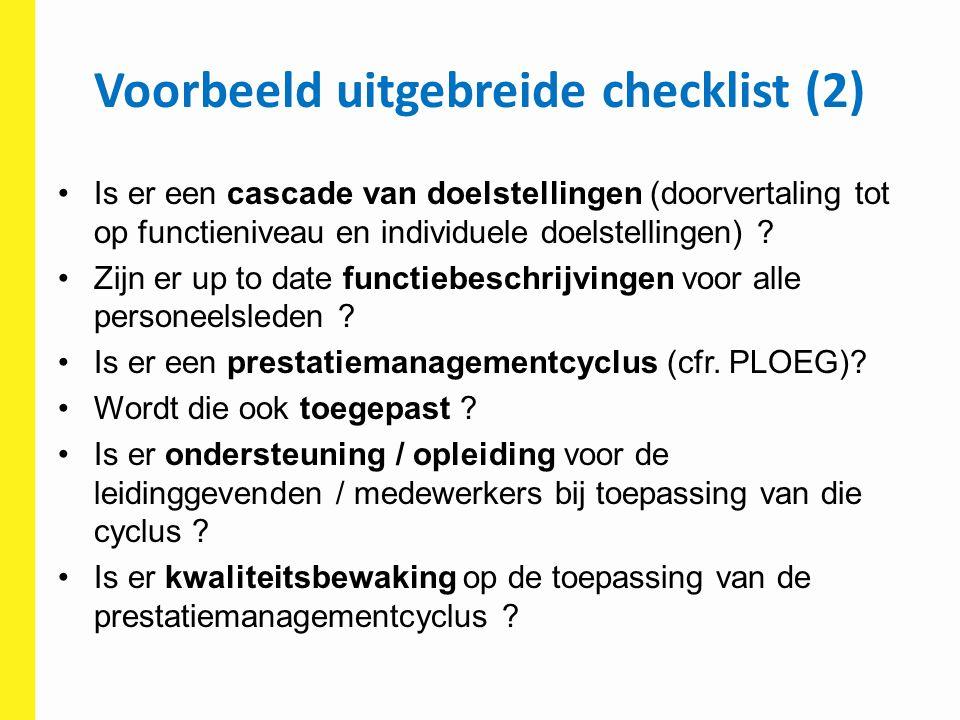 Voorbeeld uitgebreide checklist (2) Is er een cascade van doelstellingen (doorvertaling tot op functieniveau en individuele doelstellingen) ? Zijn er