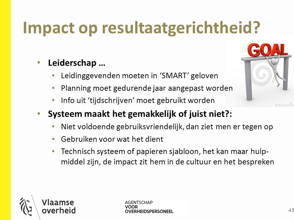 Impact op resultaatgerichtheid? 43 Leiderschap … Leidinggevenden moeten in 'SMART' geloven Planning moet gedurende jaar aangepast worden Info uit 'tij