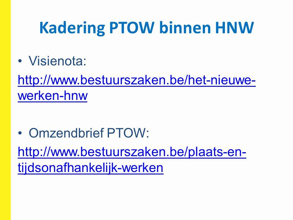 Kadering PTOW binnen HNW Visienota: http://www.bestuurszaken.be/het-nieuwe- werken-hnw Omzendbrief PTOW: http://www.bestuurszaken.be/plaats-en- tijdso