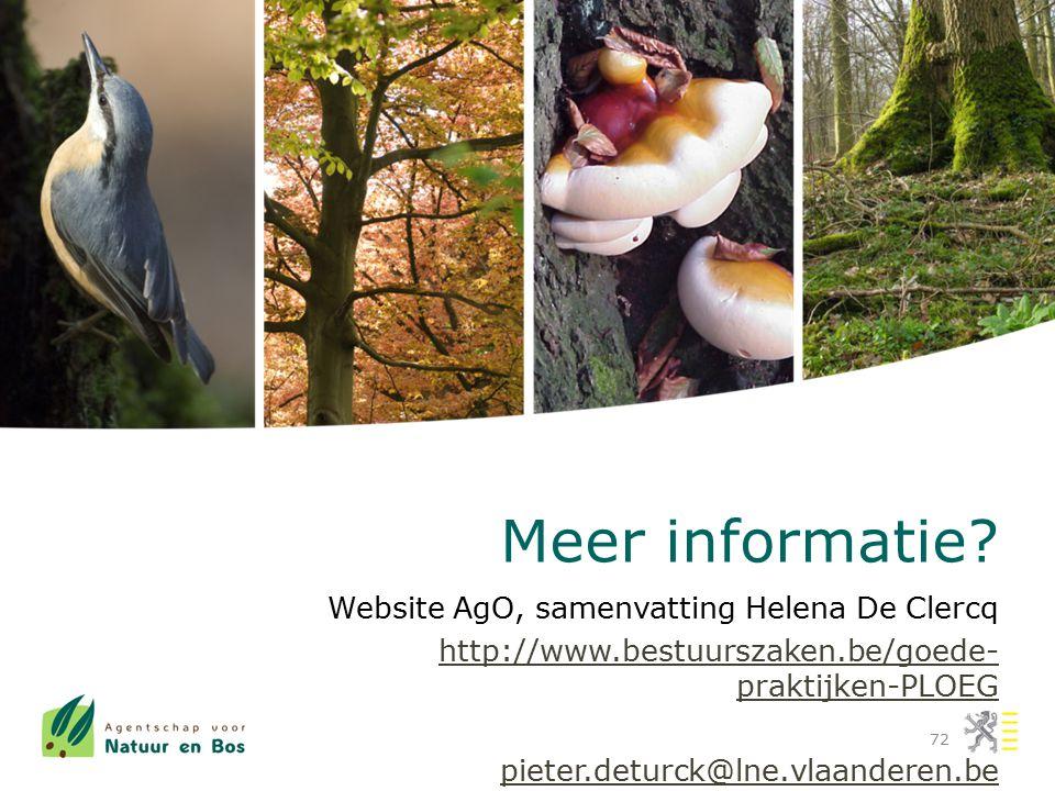 Meer informatie? Website AgO, samenvatting Helena De Clercq http://www.bestuurszaken.be/goede- praktijken-PLOEG pieter.deturck@lne.vlaanderen.be 72
