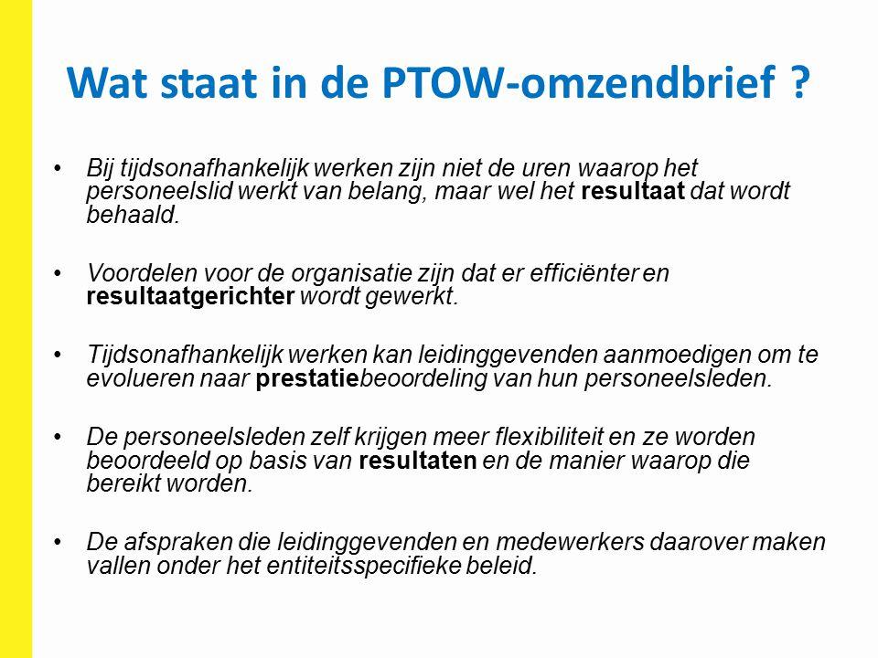 Wat staat in de PTOW-omzendbrief ? Bij tijdsonafhankelijk werken zijn niet de uren waarop het personeelslid werkt van belang, maar wel het resultaat d