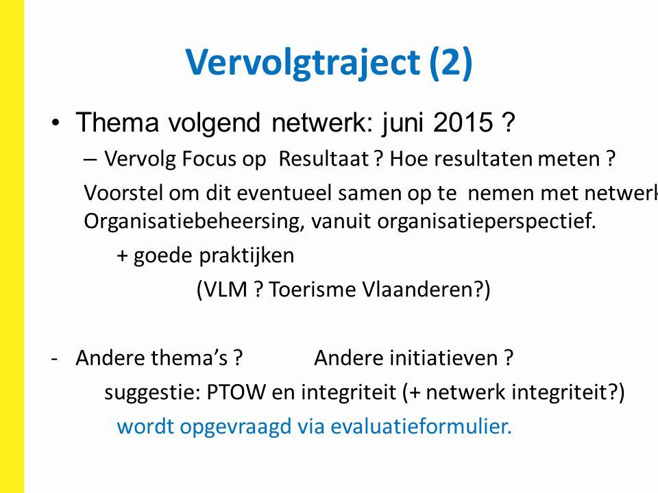 Vervolgtraject (2) Thema volgend netwerk: juni 2015 ? – Vervolg Focus op Resultaat ? Hoe resultaten meten ? Voorstel om dit eventueel samen op te neme