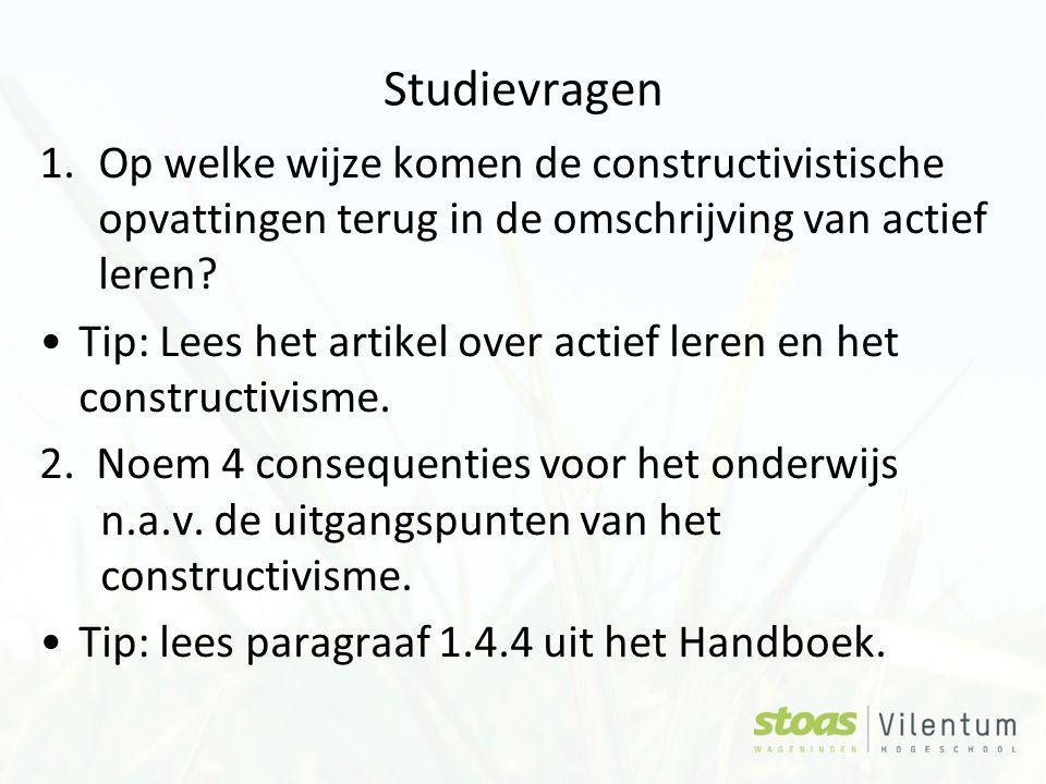 Studievragen 1.Op welke wijze komen de constructivistische opvattingen terug in de omschrijving van actief leren.