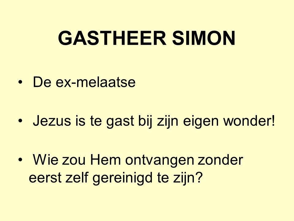 GASTHEER SIMON De ex-melaatse Jezus is te gast bij zijn eigen wonder! Wie zou Hem ontvangen zonder eerst zelf gereinigd te zijn?