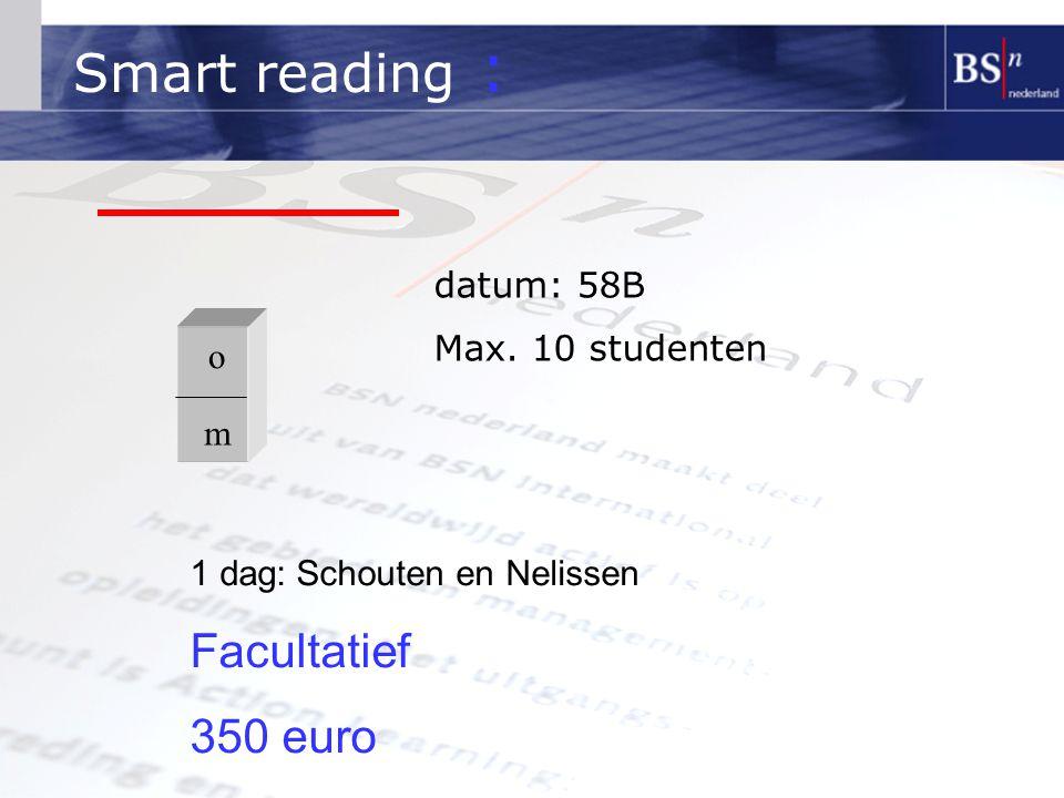 Smart reading : o m 1 dag:Schouten en Nelissen Facultatief 350 euro datum: 58B Max. 10 studenten