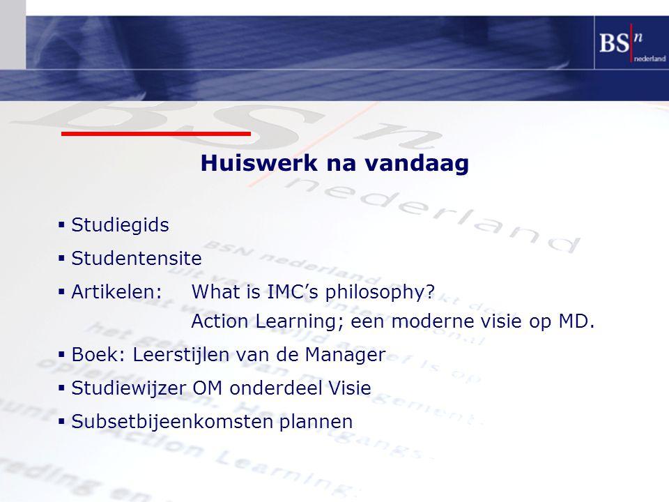 Huiswerk na vandaag  Studiegids  Studentensite  Artikelen:What is IMC's philosophy? Action Learning; een moderne visie op MD.  Boek: Leerstijlen v