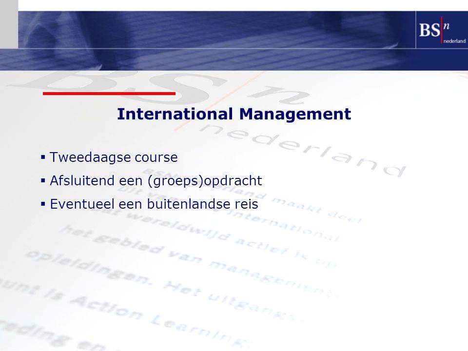 International Management  Tweedaagse course  Afsluitend een (groeps)opdracht  Eventueel een buitenlandse reis