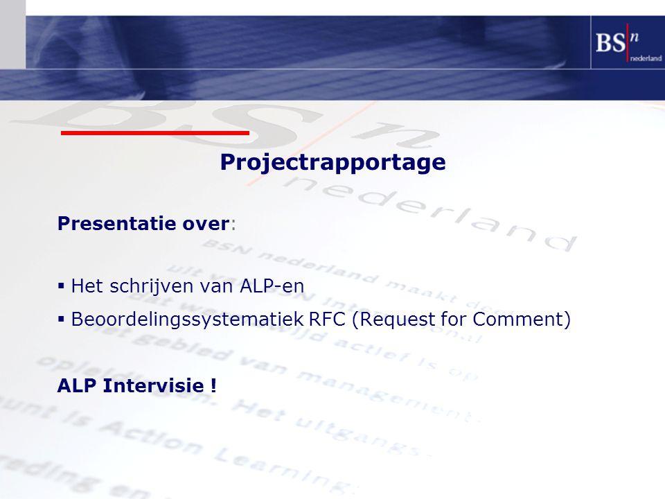 Projectrapportage Presentatie over:  Het schrijven van ALP-en  Beoordelingssystematiek RFC (Request for Comment) ALP Intervisie !