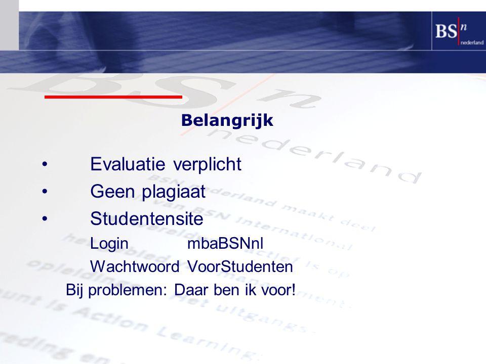 Belangrijk Evaluatie verplicht Geen plagiaat Studentensite LoginmbaBSNnl WachtwoordVoorStudenten Bij problemen: Daar ben ik voor!