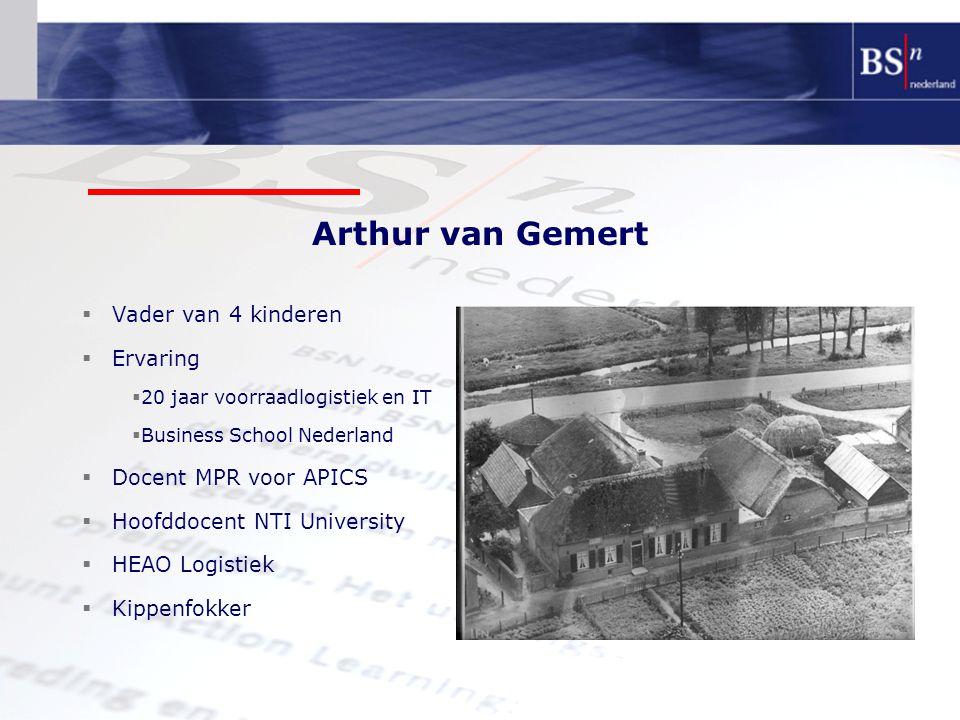 Arthur van Gemert  Vader van 4 kinderen  Ervaring  20 jaar voorraadlogistiek en IT  Business School Nederland  Docent MPR voor APICS  Hoofddocent NTI University  HEAO Logistiek  Kippenfokker