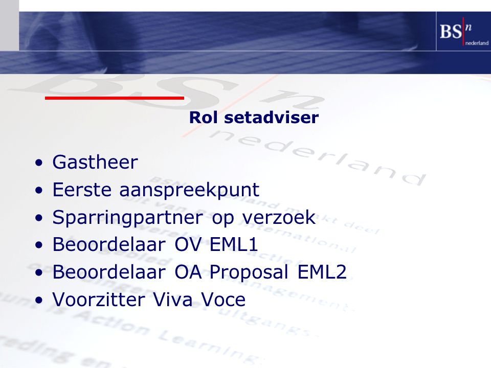 Rol setadviser Gastheer Eerste aanspreekpunt Sparringpartner op verzoek Beoordelaar OV EML1 Beoordelaar OA Proposal EML2 Voorzitter Viva Voce