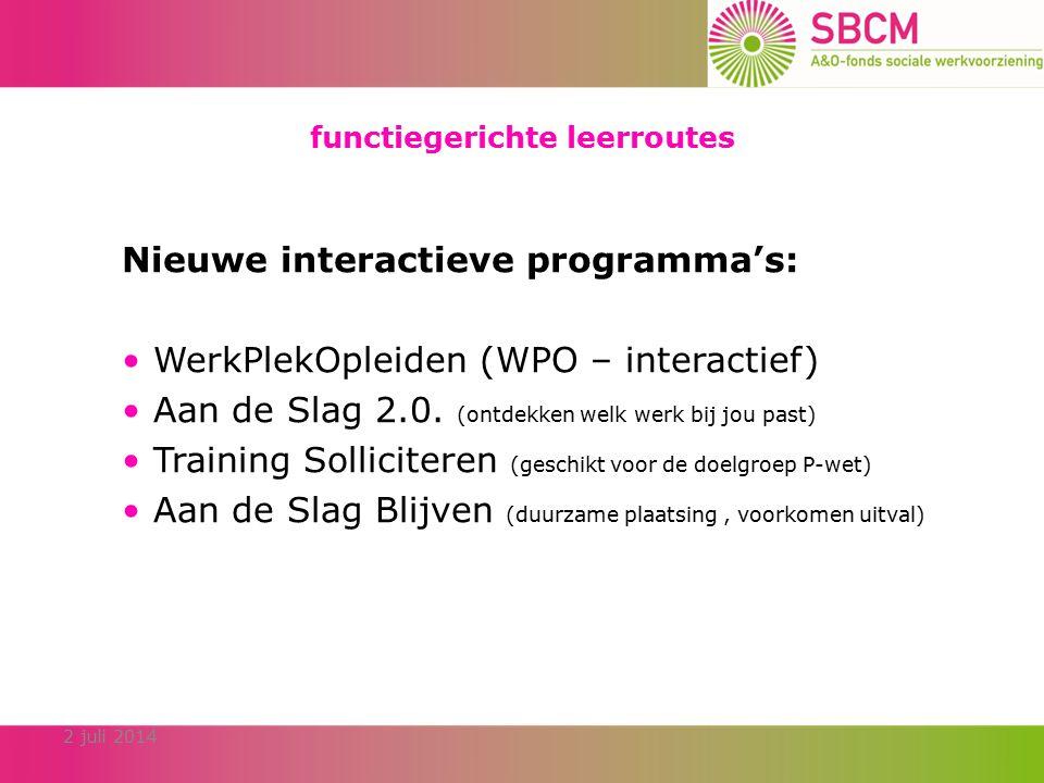 functiegerichte leerroutes Nieuwe interactieve programma's: WerkPlekOpleiden (WPO – interactief) Aan de Slag 2.0.