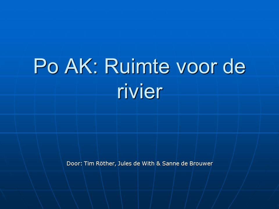 Po AK: Ruimte voor de rivier Door: Tim Röther, Jules de With & Sanne de Brouwer
