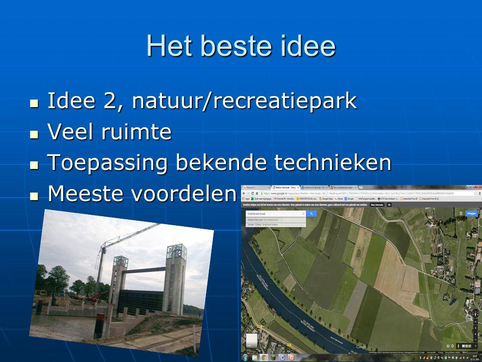 Het beste idee Idee 2, natuur/recreatiepark Idee 2, natuur/recreatiepark Veel ruimte Veel ruimte Toepassing bekende technieken Toepassing bekende tech