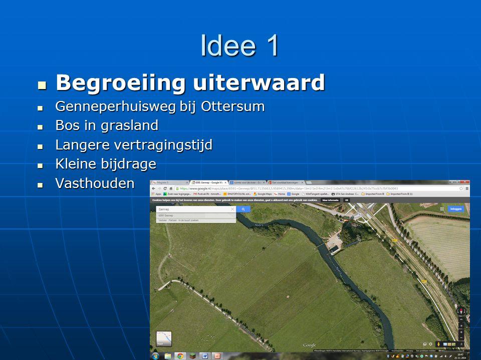 Idee 1 Begroeiing uiterwaard Begroeiing uiterwaard Genneperhuisweg bij Ottersum Genneperhuisweg bij Ottersum Bos in grasland Bos in grasland Langere v