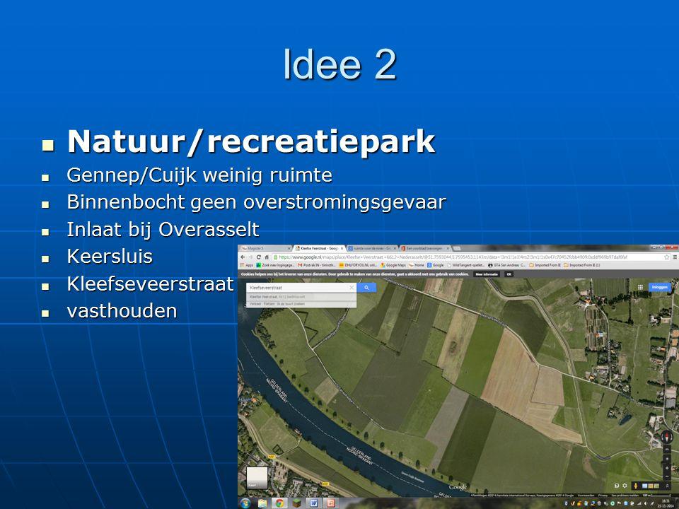 Idee 2 Natuur/recreatiepark Natuur/recreatiepark Gennep/Cuijk weinig ruimte Gennep/Cuijk weinig ruimte Binnenbocht geen overstromingsgevaar Binnenboch