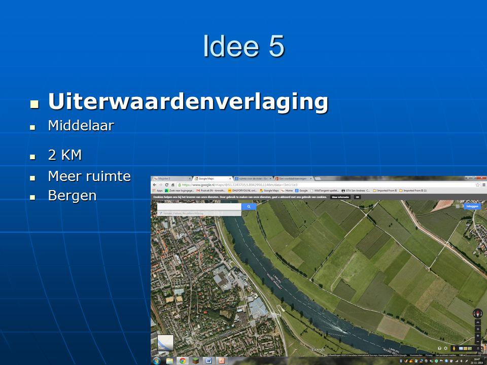 Idee 5 Uiterwaardenverlaging Uiterwaardenverlaging Middelaar Middelaar 2 KM 2 KM Meer ruimte Meer ruimte Bergen Bergen