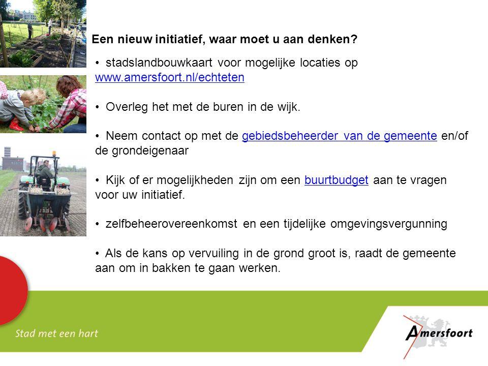 Een nieuw initiatief, waar moet u aan denken? stadslandbouwkaart voor mogelijke locaties op www.amersfoort.nl/echteten www.amersfoort.nl/echteten Over