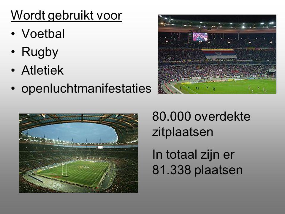 Wordt gebruikt voor Voetbal Rugby Atletiek openluchtmanifestaties 80.000 overdekte zitplaatsen In totaal zijn er 81.338 plaatsen