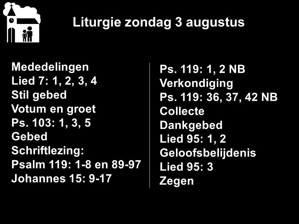 Liturgie zondag 3 augustus Mededelingen Lied 7: 1, 2, 3, 4 Stil gebed Votum en groet Ps.