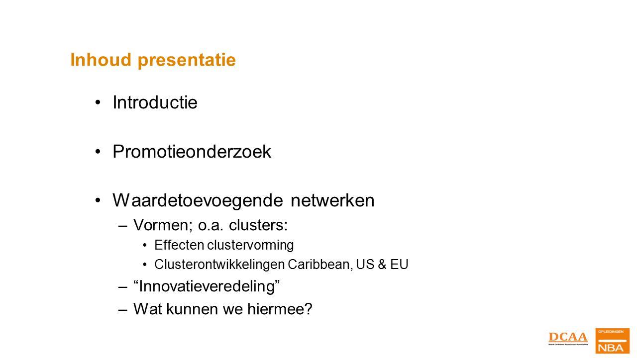 Inhoud presentatie Introductie Promotieonderzoek Waardetoevoegende netwerken –Vormen; o.a. clusters: Effecten clustervorming Clusterontwikkelingen Car