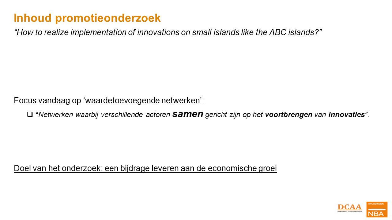 "Inhoud promotieonderzoek ""How to realize implementation of innovations on small islands like the ABC islands?"" Focus vandaag op 'waardetoevoegende net"