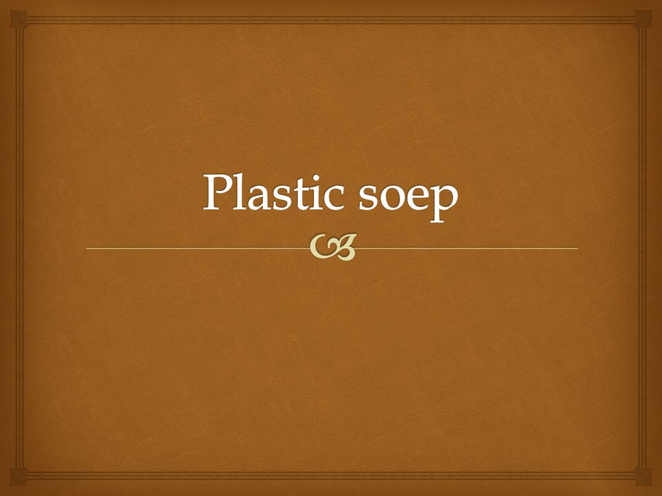   Wat is plastic soep  De plekken met plastic soep  Waar gaat plastic soep heen  Opruimen  Plastic soep gebruiken  Quizzz De kopjes