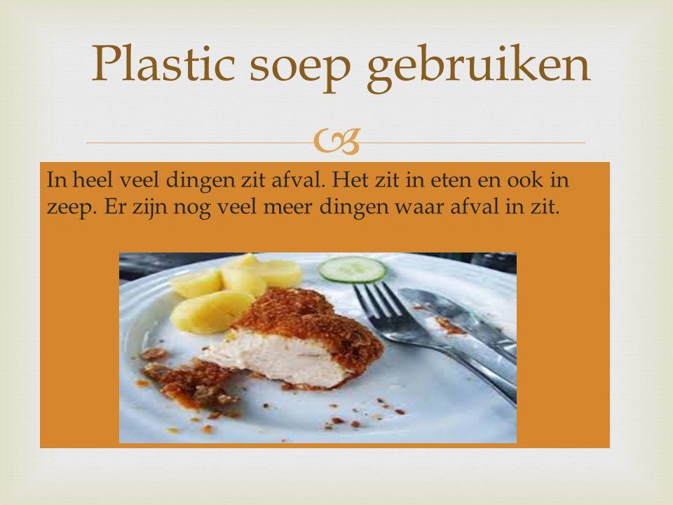  1.Wat is plastic soep.2.Word er meer plastic soep opgeruimd of weg gegooid.