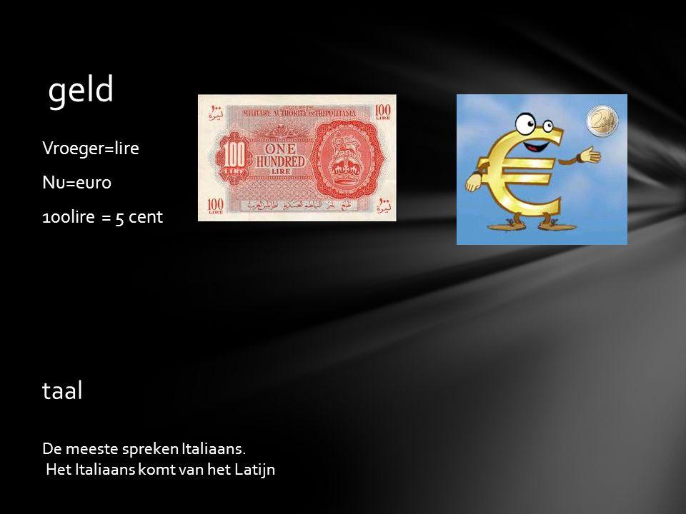Vroeger=lire Nu=euro 100lire = 5 cent geld De meeste spreken Italiaans.